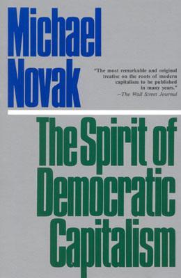 The Spirit of Democratic Capitalism, MICHAEL NOVAK