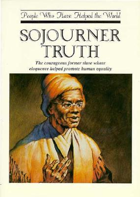 Image for Sojourner Truth: The Courageous Former Slave Whose Eloquence Helped Promote Human Equality (People Who Have Helped the World Series)