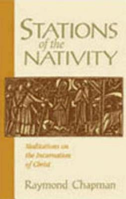 Stations of the Nativity: Meditations on the Incarnation of Christ, Raymond Chapman