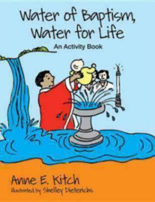 Water of Baptism, Water for Life: An Activity Book, Kitch, Anne