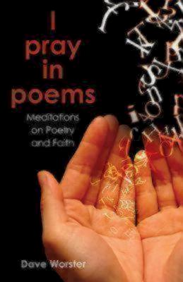 Image for I Pray in Poems: Meditations on Poetry and Faith