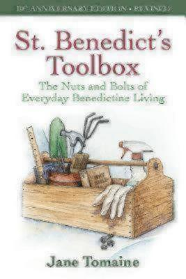 St. Benedict's Toolbox: The Nuts and Bolts of Everyday Benedictine Living (10th Anniversary Edition-Revised), Tomaine, Jane