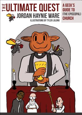 The Ultimate Quest: A Geek?s Guide to (The Episcopal) Church, Jordan Haynie Ware