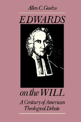 Image for Edwards on the Will: A Century of American Theological Debate
