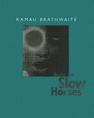 Born to Slow Horses (Wesleyan Poetry Series), Brathwaite, Kamau