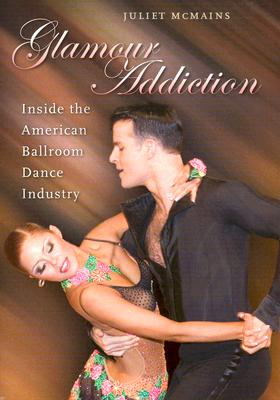 Image for Glamour Addiction: Inside the American Ballroom Dance Industry