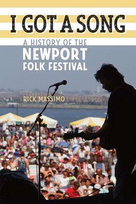 I Got a Song: A History of the Newport Folk Festival (Music/Interview), Rick Massimo