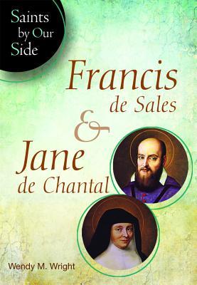 Francis de Sales & Jane de Chantal (Saints by Our Side), Wendy Wright