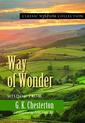 Way of Wonder: Wisdom from G.K. Chesterton (Classic Wisdom Collection), G K Chesterton