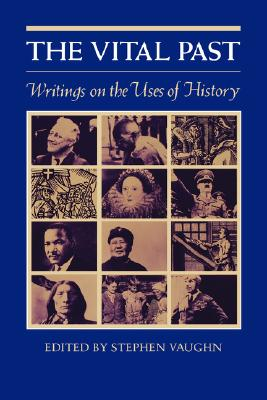 Image for The Vital Past: Writings on the Uses of History