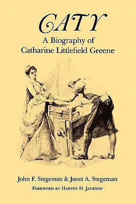 Caty : A Biography of Catharine Littlefield Greene, JOHN STEGEMAN, JANET STEGEMAN