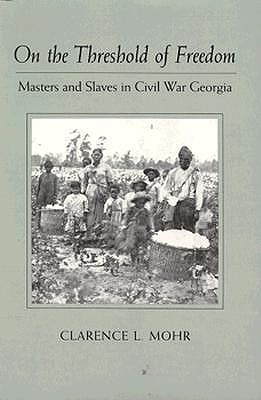 Image for On the Threshold of Freedom: Masters and Slaves in Civil War Georgia