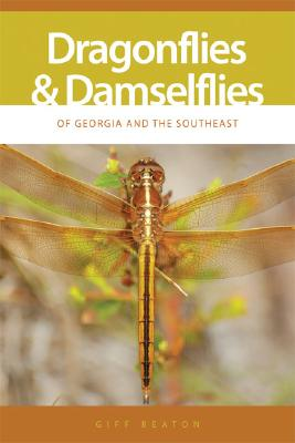 Dragonflies and Damselflies of Georgia and the Southeast (Wormsloe Foundation Nature Book Ser.), Beaton, Giff