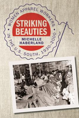 Image for Striking Beauties: Women Apparel Workers in the U.S. South, 1930-2000