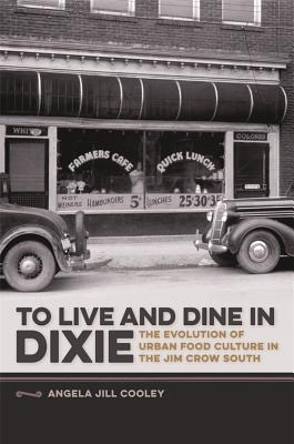 Image for To Live and Dine in Dixie: The Evolution of Urban Food Culture in the Jim Crow South (Southern Foodways Alliance Studies in Culture, People, and Place Ser.)