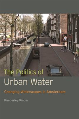 The Politics of Urban Water: Changing Waterscapes in Amsterdam, Kinder, Kimberley