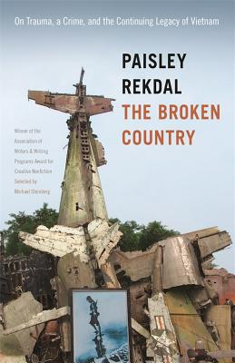 Image for The Broken Country: On Trauma, a Crime, and the Continuing Legacy of Vietnam (Association of Writers and Writing Programs Award for Creative Nonfiction Ser.)