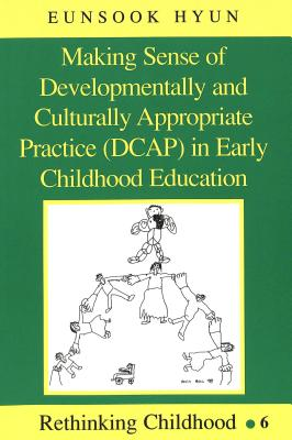 Image for Making Sense of Developmentally and Culturally Appropriate Practice (DCAP) in Early Childhood Education (Rethinking Childhood)