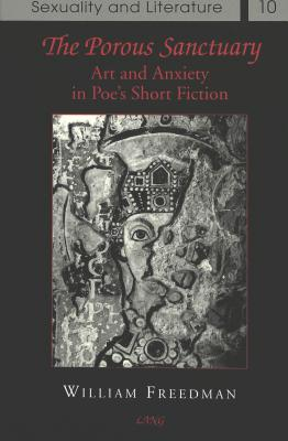 Image for The Porous Sanctuary: Art and Anxiety in Poe's Short Fiction (Sexuality and Literature)