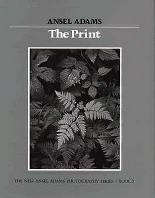 Image for The Print (New Ansel Adams Photography Series, Book 3)