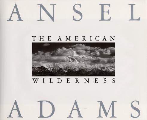 The American Wilderness, Ansel Adams, Andrea Stillman, William A. Turnage