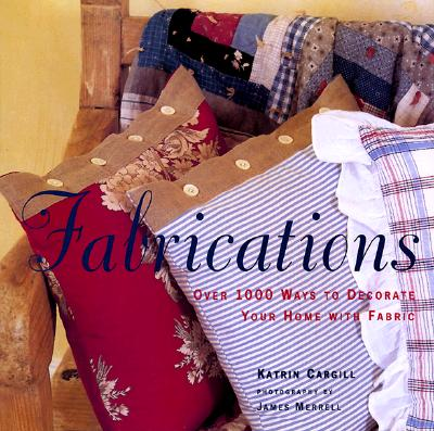 Image for Fabrications: Over 1000 Ways to Decorate Your Home With Fabric