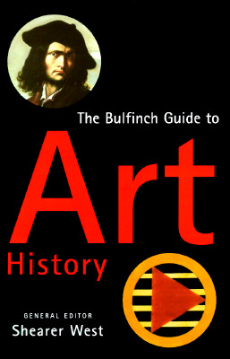 Image for The Bulfinch Guide to Art History: A Comprehensive Survey and Dictionary of Western Art and Architecture