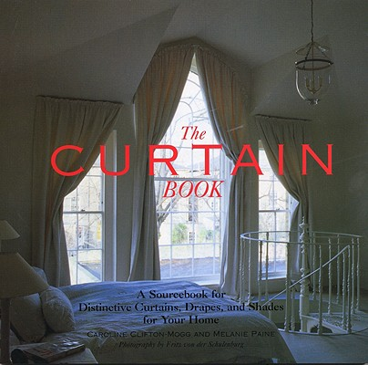 Image for The Curtain Book: A Sourcebook for Distinctive Curtains, Drapes, and Shades for Your Home