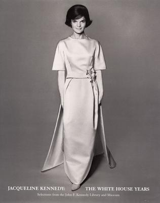 Image for Jacqueline Kennedy : The White House Years: Selections from the John F. Kennedy Library and Museum