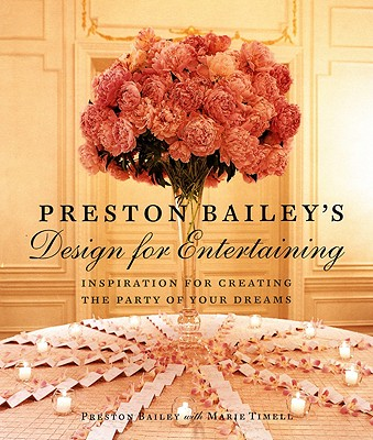 Image for Preston Bailey's Design for Entertaining: Inspiration for Creating the Party of Your Dreams