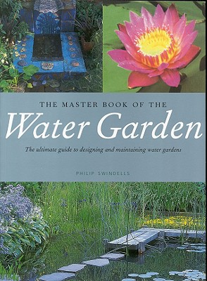 Image for The Master Book of the Water Garden: The Ultimate Guide to the Design and Maintenance of the Water Garden