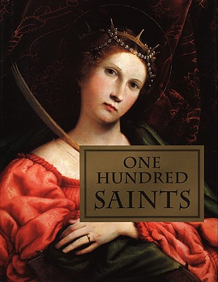 Image for One Hundred Saints: Their Lives and Likenesses Drawn from Butler's Lives of the Saints and Great Works of Western Art