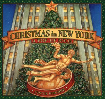 Christmas in New York: A Pop-Up Book, Chuck Fischer