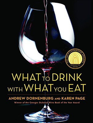 What to Drink with What You Eat: The Definitive Guide to Pairing Food with Wine, Beer, Spirits, Coffee, Tea - Even Water - Based on Expert Advice from America's Best Sommeliers, Dornenburg, Andrew And  Karen Page And  Michael Sofronski