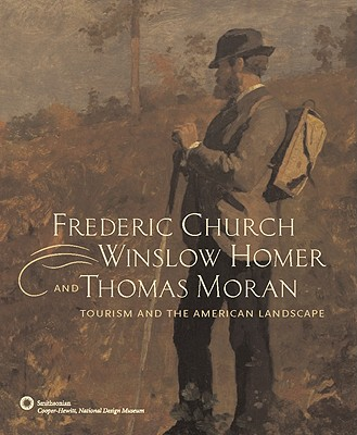 Image for FREDERIC CHURCH, WINSLOW HOMER, AND THOMAS MORAN TOURISM AND THE AMERICA LANDSCAPE