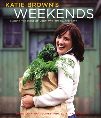 Image for KATIE BROWN'S WEEKENDS MAKING THE MOST OF YOUR TWO TREASURED DAYS
