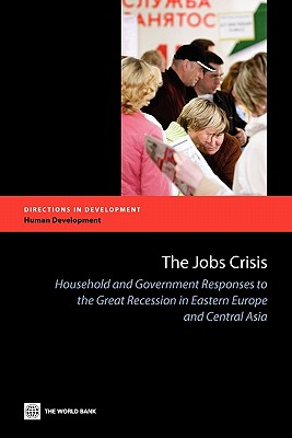 Image for The Jobs Crisis: Household and Government Responses to the Great Recession in Eastern Europe and Central Asia (Directions in Development)