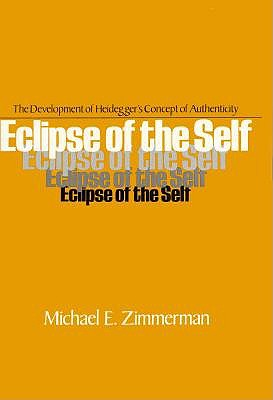 Image for Eclipse of the Self: The Development of Heidegger's Concept of Authenticity