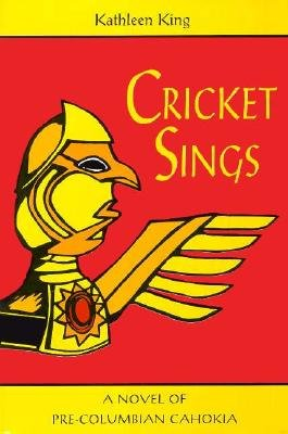 Cricket Sings: A Novel Of Pre-Columbian Cahokia
