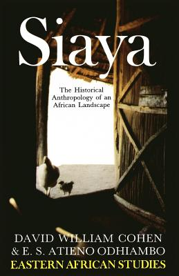 Image for SIAYA HISTORICAL ANTHROPOLOGY OF AN AFRICAN LANDSCAPE