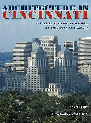 Image for Architecture in Cincinnati: An Illustrated History of Designing and Building an American City