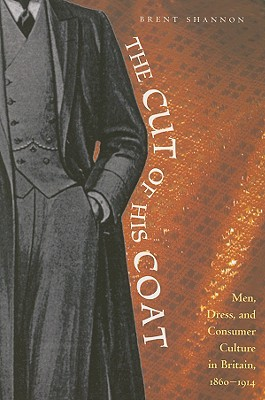 Image for The Cut of His Coat: Men, Dress, and Consumer Culture in Britain, 1860-1914