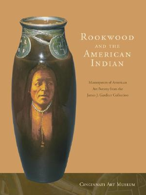 Image for Rookwood and the American Indian  Masterpieces of American Art Pottery from the James J. Gardner Collection