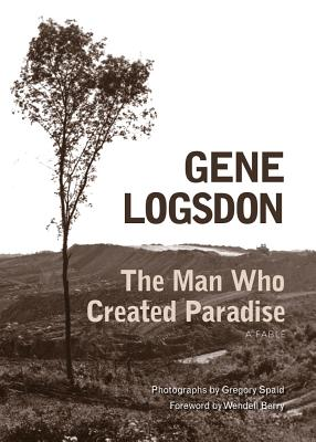 The Man Who Created Paradise: A Fable, Gene Logsdon