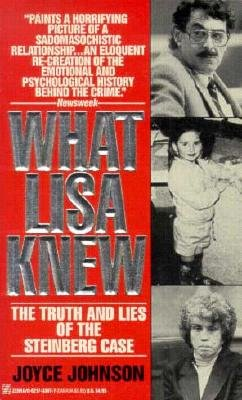 What Lisa Knew: The Truth and Lies of the Steinberg Case, Johnson, Josephine