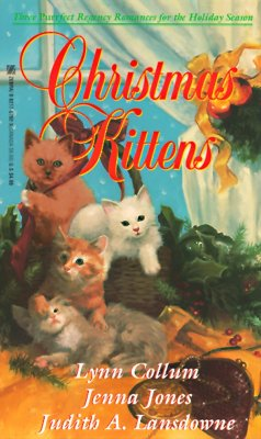 Christmas Kittens : A Purrfect Christmas for the Marquis, the Rose and the Shadows, the Magnifikitten, LYNN COLLUM, JENNA JONES, JUDITH A. LANSDOWNE