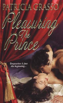 Pleasuring The Prince, PATRICIA GRASSO