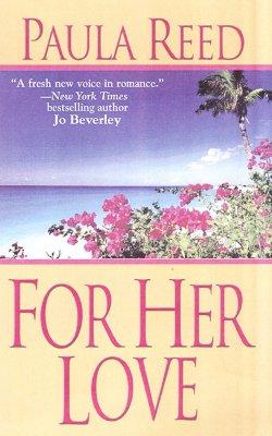 For Her Love (Zebra Historical Romance), Paula Reed