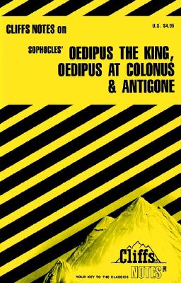 Image for Oedipus the King, Oedipus at Colonus, and Antigone (Cliffs Notes)