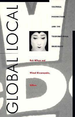 Image for Global/Local: Cultural Production and the Transnational Imaginary (Asia-Pacific: Culture, Politics, and Society)
